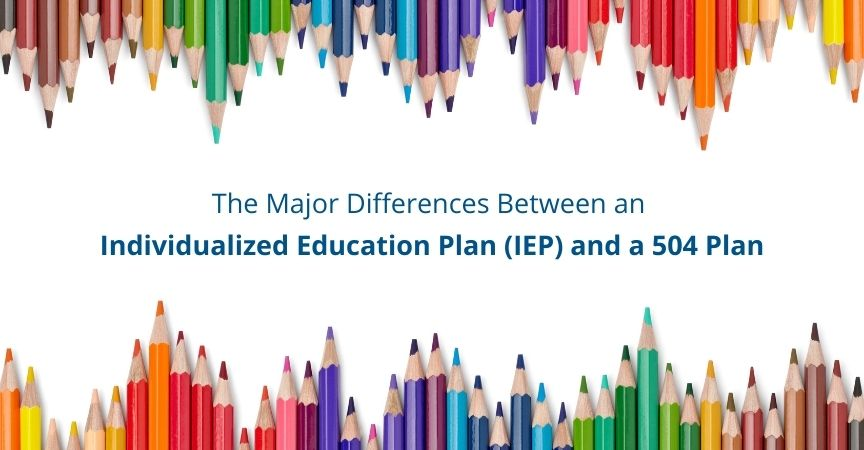 The Major Differences Between an Individualized Education Plan (IEP) and a 504 Plan
